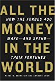 img - for All the Money in the World: How the Forbes 400 Make--and Spend--Their Fortunes (2007-09-04) book / textbook / text book