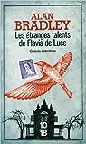Les étranges talents de Flavia de Luce de Alan BRADLEY ,Hélène HIESSLER (Traduction) ( 1 mai 2013 ) par Bradley