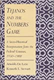Tejanos and the Numbers Game : A Socio-Historical Interpretation from the Federal Censuses, 1850-1900, De Leon, 0826311180