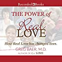 The Power of Real Love Audiobook by Greg Baer Narrated by Greg Baer