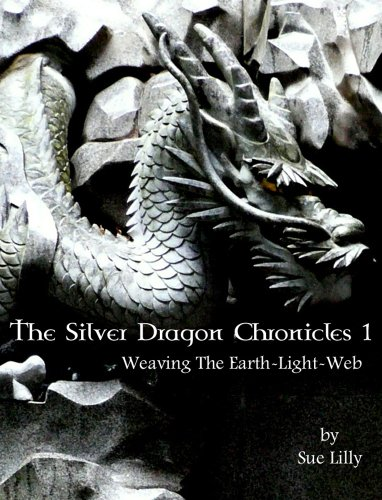 The Silver Dragon Chronicles 1 - Weaving The Earth-Light-Web