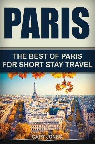 Paris: The Best Of Paris For Short Stay Travel