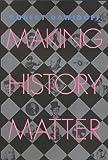 Making History Matter, Robert Dawidoff, 1566397499
