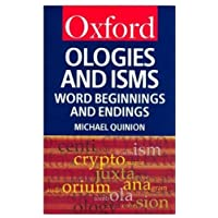 Ologies and Isms: A Dictionary of Word Beginnings and Endings (Oxford Paperback Reference)