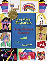Creative Resources for the Early Childhood Classroom, 6th Edition Front Cover