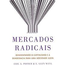 Mercados radicais: Reinventando o capitalismo e a democracia para uma sociedade justa