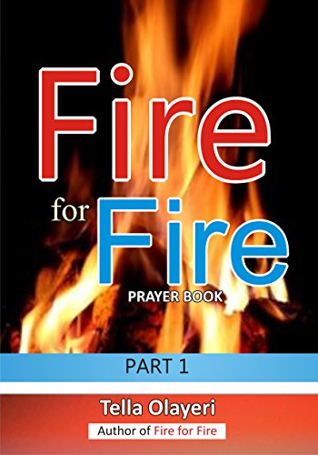 Fire for Fire part one: A Spiritual Warfare Prayer Book that Overcome  Witchcraft Powers and Open Heaven