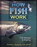How Fish Work, Thomas. J. Sholseth, 1571882391