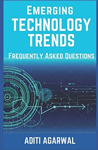 Emerging Technology Trends - Frequently Asked Questions: Blockchain, Cryptocurrencies, Artificial Intelligence, Augmented Reality, Smart Homes, and more..