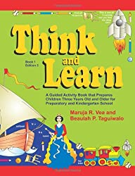 Think and Learn (Book 1 Edition 3): A Guided Activity Book that Prepares Children Three Years Old and Older for Preparatory and Kindergarten School