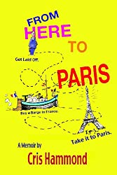 From Here to Paris: Get Laid Off, Buy a Barge in France, Take it to Paris