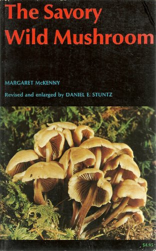 The Savory Wild Mushroom. Revised & enlarged by Daniel E. Stuntz