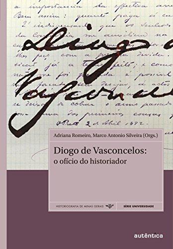 Diogo de Vasconcelos: O ofício do historiador (Portuguese Edition)