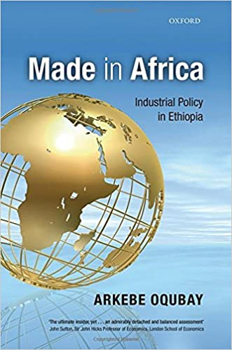Made in Africa: Industrial Policy in Ethiopia: Arkebe Oqubay
