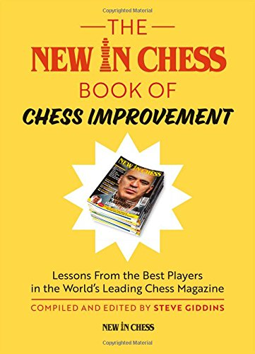 The New In Chess Book of Chess Improvement: Lessons From the Best Players in the World's Leading Chess Magazine (Best Chess Player In The World)