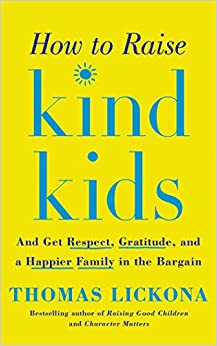 How To Raise Kind Kids: And Get Respect, Gratitude, And A Happier Family In The Bargain Descargar Epub Gratis