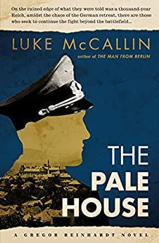 The Pale House: The Sequel to The Man from Berlin (A Gregor Reinhardt Novel) by [McCallin, Luke]