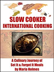 Slow Cooker International Cooking: A Culinary Journey of Set It & Forget It Meals