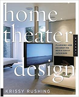 Home Theater Design: Planning And Decorating Media Savvy Interiors: Krissy  Rushing: 9781592533084: Amazon.com: Books