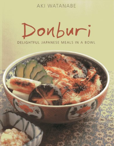 Donburi: Delightful Japanese Meals in a Bowl by Aki Watanabe