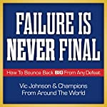 Failure Is Never Final: How to Bounce Back Big from Any Defeat | Vic Johnson & Champions from Around the World
