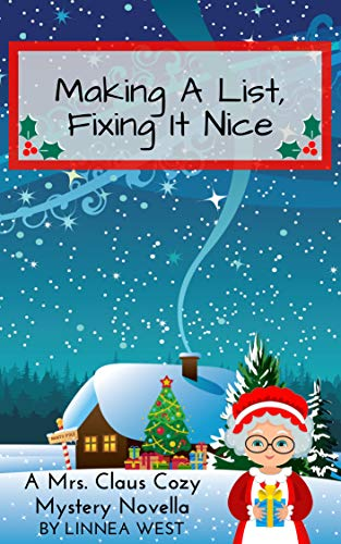 Making A List, Fixing It Nice: A Mrs. Claus Cozy Mystery Novella by [West, Linnea]