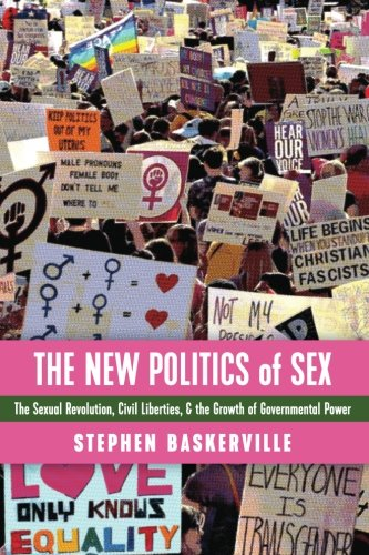 The New Politics of Sex: The Sexual Revolution, Civil Liberties, and the Growth of Governmental Power