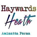Haywards Heath (BBC National Short Story Award 2010) | Aminatta Forna