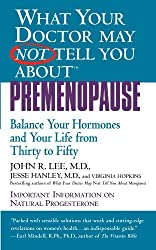 What Your Doctor May Not Tell You About(TM): Premenopause: Balance Your Hormones and Your Life from Thirty to Fifty (What Your Doctor May Not Tell You About...)