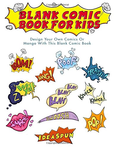 Blank Comic Book For Kids: Design Your Own Comics Or Manga With This Blank Comic Book (Volume 1)