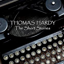 Thomas Hardy: The Short Stories