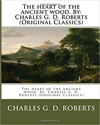 The heart of the ancient wood. By: Charles G. D. Roberts (Original Classics)