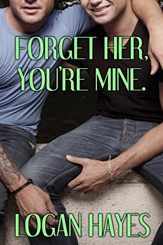 Forget Her, You're Mine (Best Friends Series Book - Logan Hayes