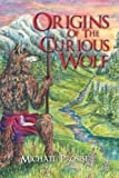 Origins of the Curious Wolf, Michael Prosise, 1479704458