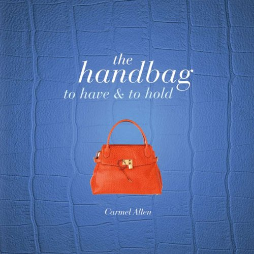 The Handbag: To Have & To Hold