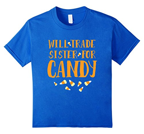 Kids Halloween Will Trade sister For Candy Funny Kids T-shirt 6 Royal (Big Sister Little Brother Halloween Costume Ideas)