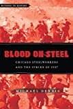 Blood on Steel : Chicago Steelworkers and the Strike of 1937, Dennis, Michael, 1421410184