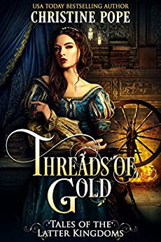Threads of Gold (Tales of the Latter Kingdoms Book 6) by [Pope, Christine]