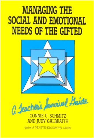 Managing the Social and Emotional Needs of the Gifted: A Teacher's Survival Guide