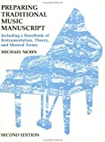 Preparing Traditional Music Manuscript : Including a Handbook of Instrumentation, Theory, and Musical Terms, Mohn, Michael, 0962498602