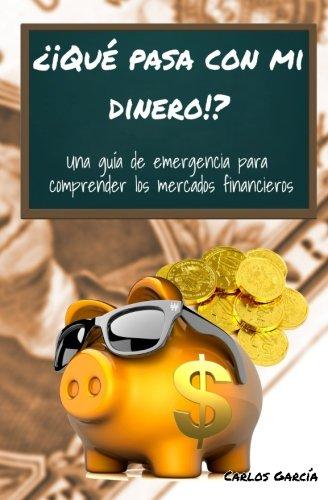 Qu  Pasa Con Mi Dinero    Una Gu A De Emergencia Para Comprender Los Mercados Financieros  Spanish Edition
