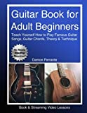 Guitar Book for Adult Beginners: Teach Yourself How to Play Famous Guitar Songs, Guitar Chords, Music Theory & Technique...