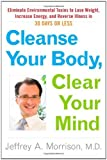 Cleanse Your Body, Clear Your Mind: Eliminate Environmental Toxins to Lose Weight, Increase Energy, and Reverse Illness in 30 Days or Less by Jeffrey A. Morrison M.D. (2011) Hardcover