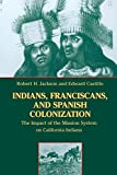 Search : Indians, Franciscans, and Spanish Colonization: The Impact of the Mission System on California Indians