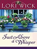 Just above a Whisper, Lori Wick, 0786282002