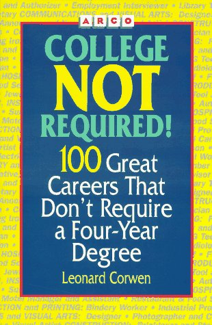 Arco College Not Required!: 100 Great Careers That Don't Require a College Degree (Great Careers That Don T Require A Degree)