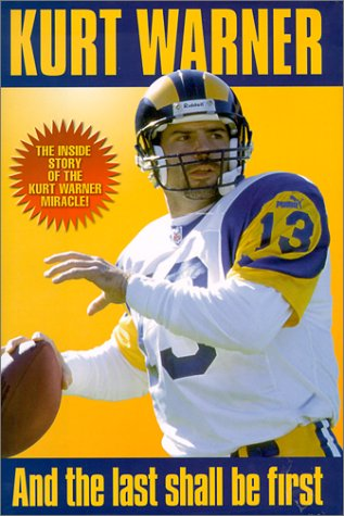 Kurt Warner  And The Last Shall Be First