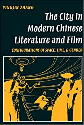 The City in Modern Chinese Literature & Film: Configurations of Space, Time, and Gender