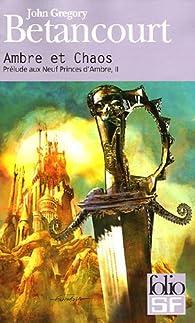 Prélude aux Neuf Princes d'Ambre, Tome 2 : Ambre et chaos par John Gregory Betancourt