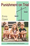 Punishment on Trial : A Resource Guide to Child Discipline, Cipani, Ennio, 1878978519